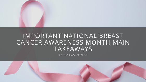 Rahim Hassanally Shares Important National Breast Cancer Awareness Month Main Takeaways
