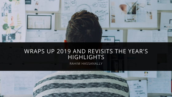 Rahim Hassanally Wraps Up 2019 and Revisits the Year's Highlights